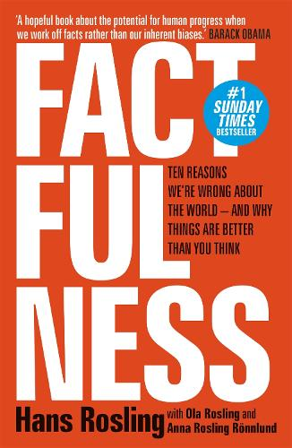 Factfulness: Ten reasons we're wrong about the world - and why things are better than you think (Paperback)