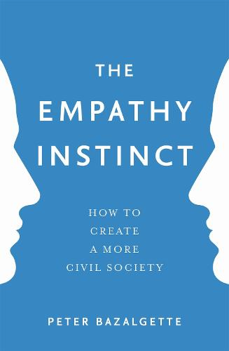The Empathy Instinct: How to Create a More Civil Society (Paperback)