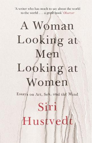 A Woman Looking at Men Looking at Women: Essays on Art, Sex, and the Mind (Paperback)