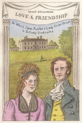 Love & Friendship: In Which Jane Austen's Lady Susan Vernon is Entirely Vindicated - Now a Whit Stillman film (Hardback)