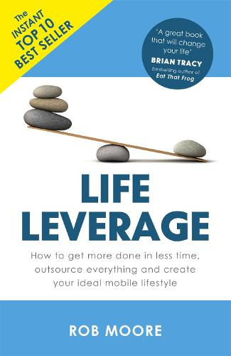 Life Leverage: How to Get More Done in Less Time, Outsource Everything & Create Your Ideal Mobile Lifestyle (Paperback)