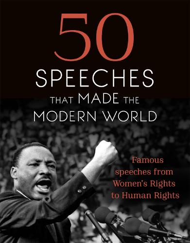 50 Speeches That Made the Modern World: Famous Speeches from Women's Rights to Human Rights (Hardback)