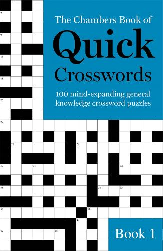 The Chambers Book of Quick Crosswords, Book 1: 100 mind-expanding general knowledge crossword puzzles (Paperback)