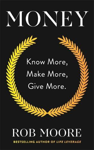 Money: Know More, Make More, Give More: Learn how to make more money and transform your life (Paperback)