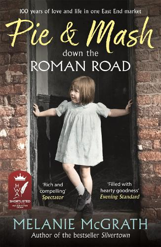 Pie and Mash down the Roman Road: 100 years of love and life in one East End market (Paperback)