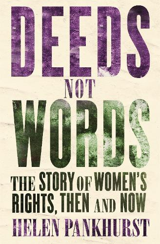 Deeds Not Words: The Story of Women's Rights - Then and Now (Paperback)