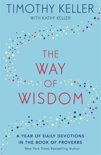 The Way of Wisdom: A Year of Daily Devotions in the Book of Proverbs (US title: God's Wisdom for Navigating Life) (Hardback)