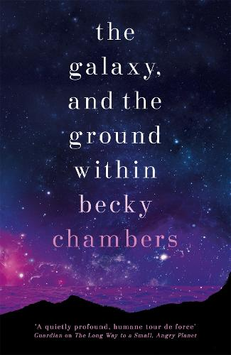 The Galaxy, and the Ground Within - Wayfarers 4 (Hardback)