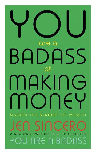 You Are a Badass at Making Money: Master the Mindset of Wealth: Learn how to save your money with one of the world's most exciting self help authors (Paperback)