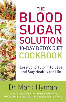 The Blood Sugar Solution 10-Day Detox Diet Cookbook: Lose up to 10lb in 10 days and stay healthy for life (Paperback)