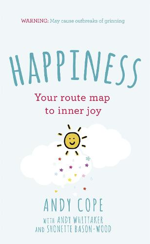 Happiness: Your route-map to inner joy - the joyful and funny self help book that will help transform your life (Hardback)