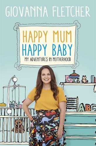 Happy Mum, Happy Baby: My adventures into motherhood (Paperback)