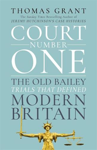 Court Number One: The Old Bailey Trials that Defined Modern Britain (Hardback)