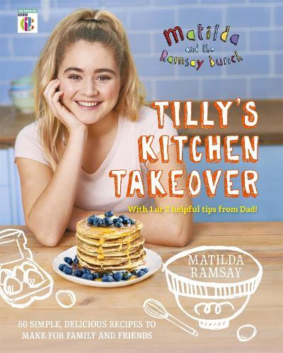 Matilda & The Ramsay Bunch: Tilly's Kitchen Takeover: (Hardback)