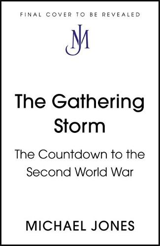 The Gathering Storm: The Countdown to the Second World War (Hardback)