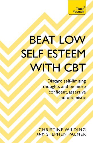 Beat Low Self-Esteem With CBT: How to improve your confidence, self esteem and motivation (Paperback)