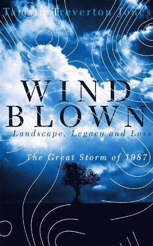 Windblown: Landscape, Legacy and Loss - The Great Storm of 1987 (Hardback)
