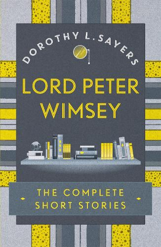Lord Peter Wimsey: The Complete Short Stories (Paperback)