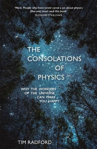 The Consolations of Physics: Why the Wonders of the Universe Can Make You Happy (Hardback)