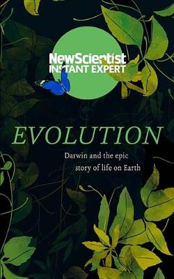 How Evolution Explains Everything about Life: From Darwin's Brilliant Idea to Today's Epic Theory - Instant Expert (Paperback)