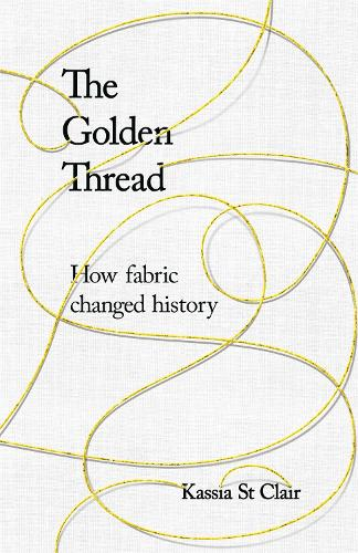 The Golden Thread: How Fabric Changed History (Hardback)