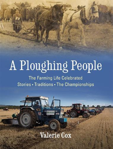 A Ploughing People: The Farming Life Celebrated - Stories, Traditions, The Championships (Hardback)