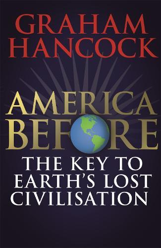 America Before: The Key to Earth's Lost Civilization (Hardback)