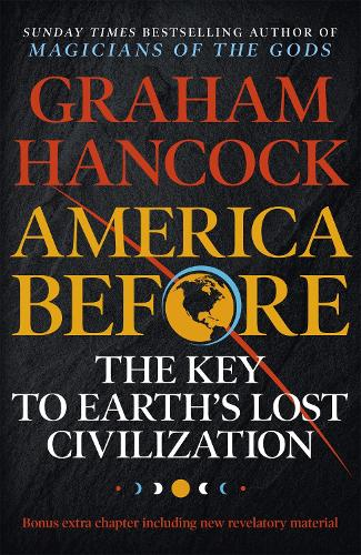 America Before: The Key to Earth's Lost Civilization: A new investigation into the mysteries of the human past by the bestselling author of Fingerprints of the Gods and Magicians of the Gods (Paperback)