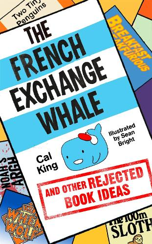 The French Exchange Whale and Other Rejected Book Ideas: The laugh-out-loud book you need in your life (Paperback)