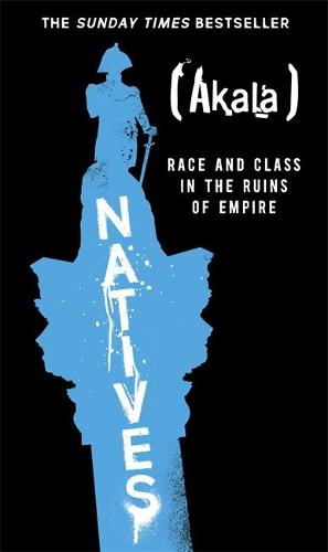 Natives: Race and Class in the Ruins of Empire (Hardback)
