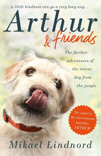 Arthur and Friends: The incredible story of a rescue dog, and how our dogs rescue us (Paperback)