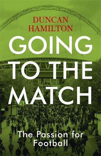 Going to the Match: The Passion for Football (Hardback)