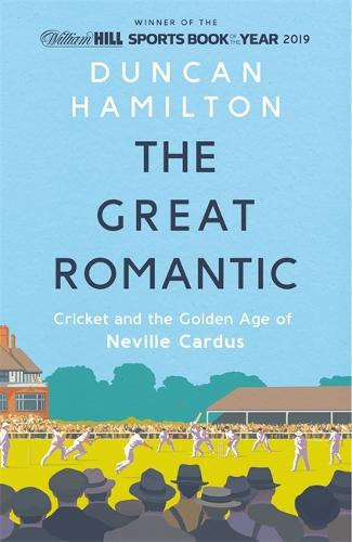 The Great Romantic: Cricket and  the golden age of Neville Cardus (Hardback)