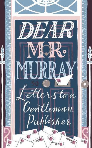 Dear Mr Murray: Letters to a Gentleman Publisher (Hardback)