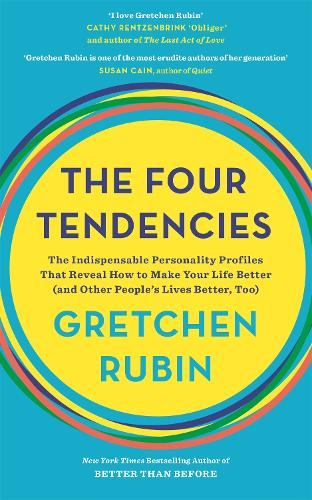 The Four Tendencies: The Indispensable Personality Profiles That Reveal How to Make Your Life Better (and Other People's Lives Better, Too) (Paperback)