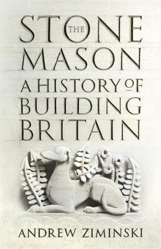 The Stonemason: A History of Building Britain (Hardback)