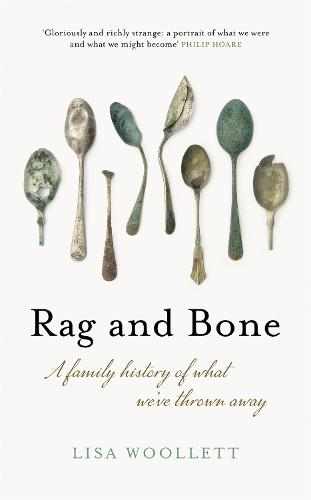 Rag and Bone: A Family History of What We've Thrown Away (Hardback)