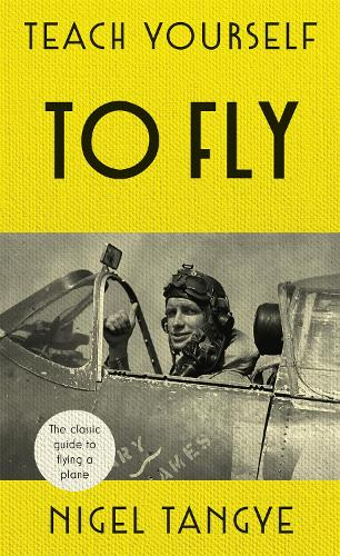 Teach Yourself to Fly: The classic guide to flying a plane (Hardback)