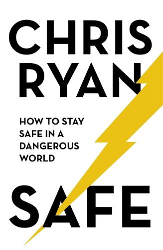 Safe: How to stay safe in a dangerous world: Survival techniques for everyday life from an SAS hero (Hardback)