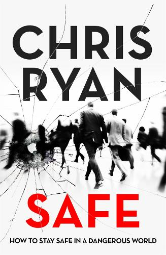 Safe: How to stay safe in a dangerous world: Survival techniques for everyday life from an SAS hero (Paperback)