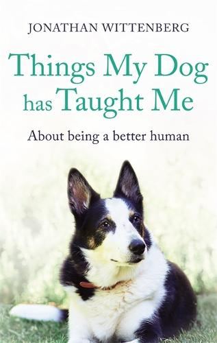 Things My Dog Has Taught Me: About being a better human - the bestselling gift for all dog lovers (Hardback)