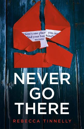 Cover Never Go There: There's a town full of your husband's shocking secrets ...