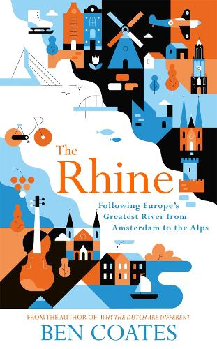 The Rhine: Following Europe's Greatest River from Amsterdam to the Alps (Paperback)