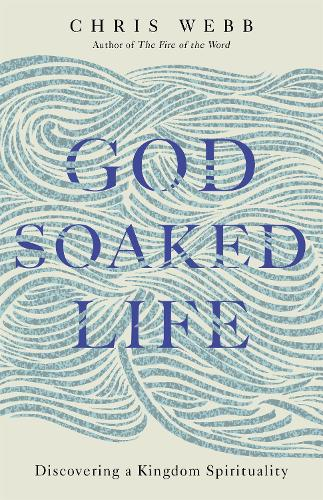 God-Soaked Life: Discovering a Kingdom Spirituality (Hardback)