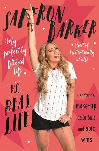 Saffron Barker Vs Real Life: My perfectly filtered life (Sort of. But not really at all) (Paperback)