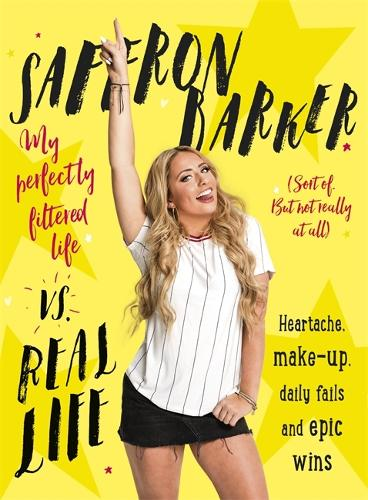 Saffron Barker Vs Real Life: My perfectly filtered life (Sort of. But not really at all) (Hardback)