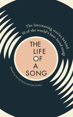 The Life of a Song: The fascinating stories behind 50 of the world's best-loved songs (Hardback)