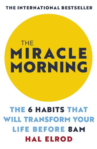 The Miracle Morning: The 6 Habits That Will Transform Your Life Before 8AM (Paperback)