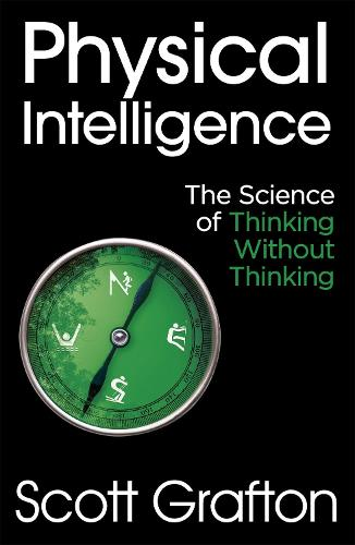 Physical Intelligence: The Science of Thinking Without Thinking (Paperback)