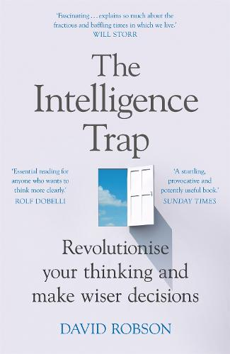 The Intelligence Trap: Revolutionise your Thinking and Make Wiser Decisions (Paperback)